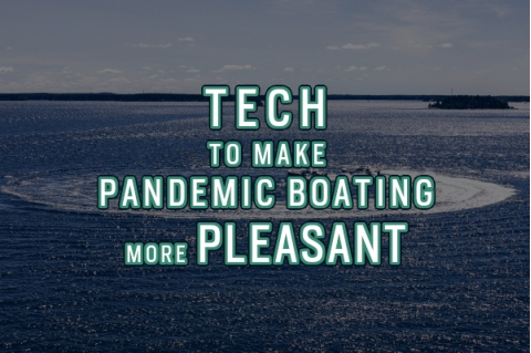 Tech To Make Pandemic Boating More Pleasant
